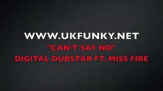 """CANT SAY NO"" - DIGITAL DUBSTAR FT MISS FIRE - WWW.UKFUNKY.NET"