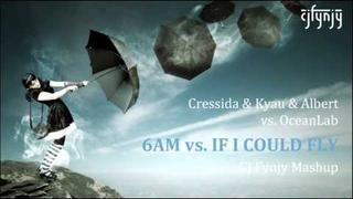 Cressida & Kyau & Albert vs. OceanLab - 6AM vs. If I Could Fly (CJ Fynjy Mashup)