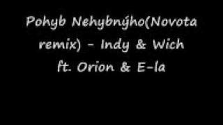 Pohyb Nehybnýho (Novota remix)-Indy & Wich ft.Orion & E-la