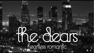 The Dears - Heartless Romantic