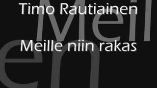 Timo Rautiainen - Meille niin rakas + lyrics