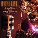 SPREAD LOVE... Holiday Classics from Corey TuT (2018)