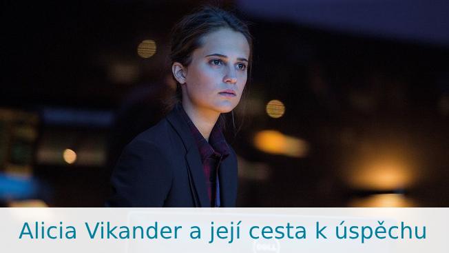 Alicia Vikander:  Životopis
