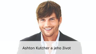 Ashton Kutcher a jeho život