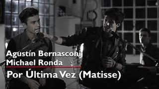 Agustín Bernasconi - Michael Ronda I Por última vez!