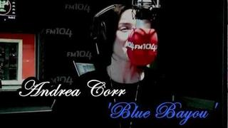 Andrea Corr - 'Blue Bayou' {2/3}