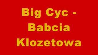 Big Cyc - Babcia Klozetowa