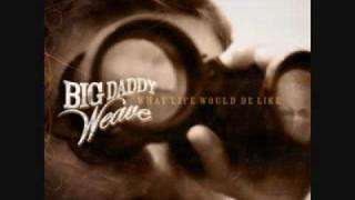 Big Daddy Weave-What Would Life Be Like [Lyrics]