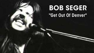 "Bob Seger - ""Get Out Of Denver"""