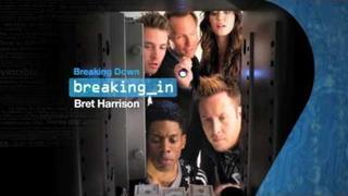 BREAKING IN - Breaking down, Breaking In: Bret Harrison
