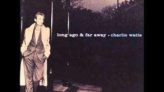 Charlie Watts Quintet - I've Got A Crush On You (feat. Bernard Fowler)