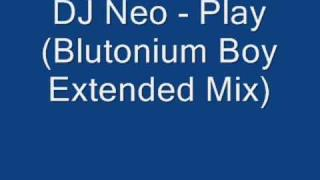 DJ Neo - Play (Blutonium Boys Extended Mix)