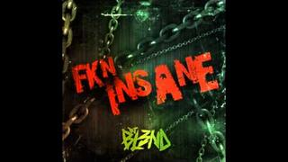 Fkn Insane - DJ BL3ND FULL HD