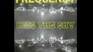 Frequency - Kiss The Sky (Uncut)