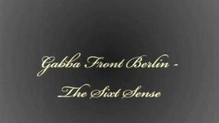 Gabba Front Berlin - The Sixt Sense