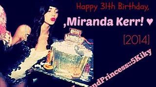 Happy 31th Birthday,Miranda Kerr! ♥ [2014]
