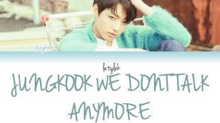 Jungkook - We Don't Talk Anymore