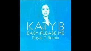 Katy B — Easy Please Me — Royal T Remix