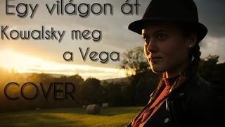 Kowalsky meg a Vega - Egy világon át (Cover by Karmen Pál-Baláž)
