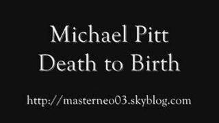 Michael Pitt - Death to Birth