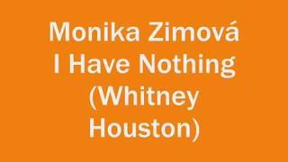 Monika Zimová - I Have Nothing (Whitney Houston)