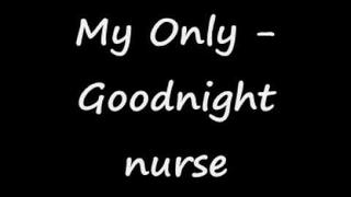 My Only - Goodnight nurse, with lyrics