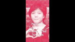 Noriaki Sugiyama~ Melody Full Version