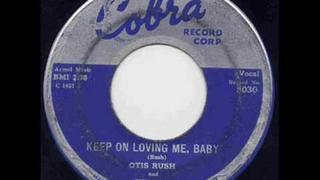 Otis Rush - Keep on Loving Me Baby.