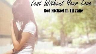 Rod Michael ft. Lil Zane - Lost Without Your Love w/Lyrics + DL