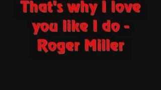 Roger Miller That's why I love you like I do
