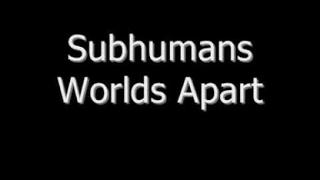 Subhumans Worlds Apart