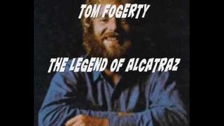 The Legend Of Alcatraz Tom Fogerty