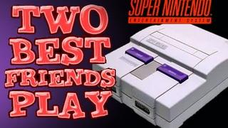 Two Best Friends Play - Super Nintendo