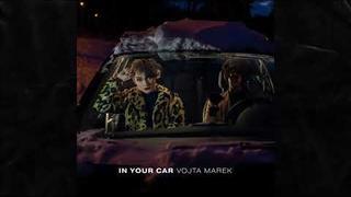 Vojta Marek - IN YOUR CAR (audio)