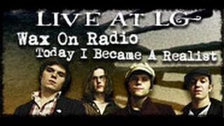 Wax On Radio- Today I Became a Realist