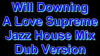Will Downing A Love Supreme Jazz House MIx