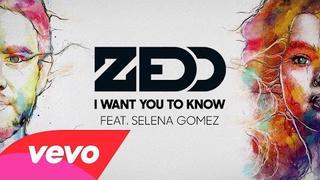 Zedd feat Selena Gomez I Want You To Know